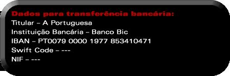 DadosParaTransferênciaBancária—Titular–RestauranteAPortuguesaInstituiçãoBancária–BancoBicIBAN–PT 007900001977853410471SwiftCode–--------NIF–---------